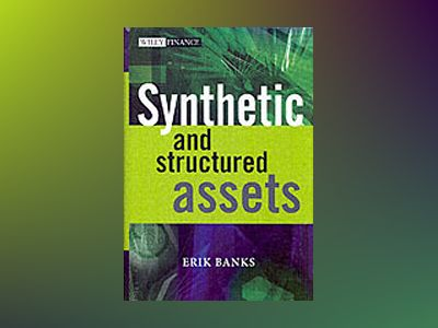 Synthetic and Structured Assets av Erik Banks