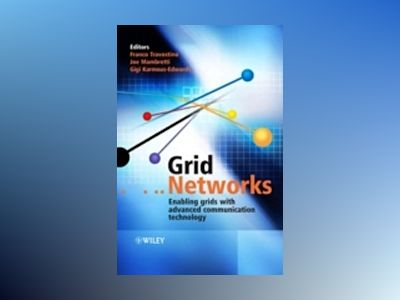 Grid Networks: Enabling Grids with Advanced Communication Technology av Franco Travostino