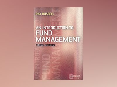 An Introduction to Fund Management, 3rd Edition av Ray Russell