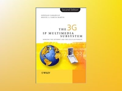 The 3G IP Multimedia Subsystem (IMS) Second Edition: Merging the Internet a av Gonzalo Camarillo