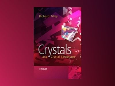 Crystals and Crystal Structures av Richard Tilley