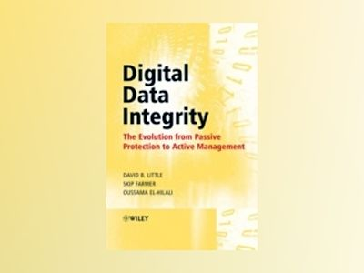Digital Data Integrity: The Evolution from Passive Protection to Active Man av David Little