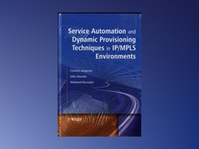Service Automation and Dynamic Provisioning Techniques in IP/MPLS Environme av Christian Jacquenet