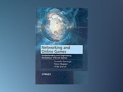 Networking and Online Games: Understanding and Engineering Multiplayer Inte av Grenville Armitage