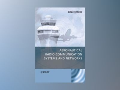Aeronautical Radio Communication Systems and Networks av Dale Stacey