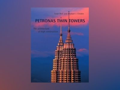 Petronas Twin Towers: The Architecture of High Construction av Cesar Pelli