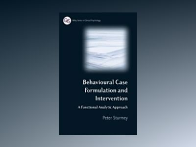 Behavioral Case Formulation and Intervention: A Functional Analytic Approac av Peter Sturmey