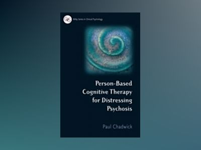 Person-Based Cognitive Therapy for Distressing Psychosis av Paul Chadwick