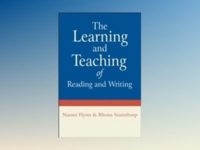 The Learning and Teaching of Reading and Writing av Naomi Flynn