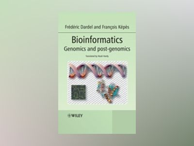 Bioinformatics: Genomics and Post-Genomics av Frederic Dardel