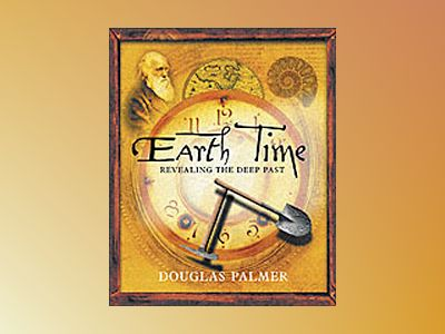 Earth Time: Exploring the Deep Past from Victorian England to the Grand Can av Douglas Palmer