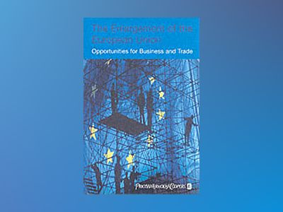 The Enlargement of the European Union: Opportunities for Business and Trade av Ine LeJeune