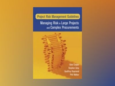 Project Risk Management Guidelines: Managing Risk in Large Projects and Com av Dale F. Cooper