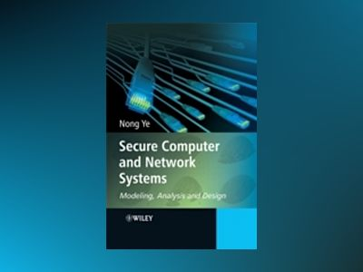 Secure Computer and Network Systems: Modeling, Analysis and Design av Nong Ye