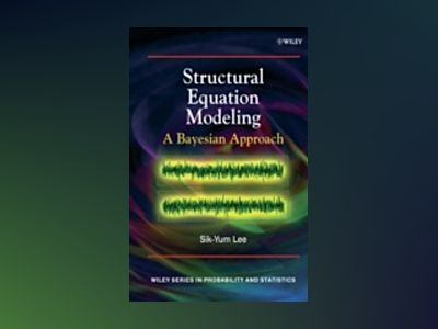 Structural Equation Modelling: A Bayesian Approach av Sik-Yum Lee