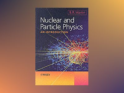 Nuclear and Particle Physics: An Introduction av Brian Martin