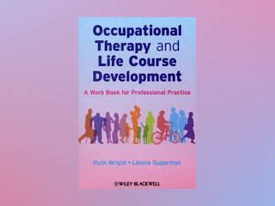 Occupational Therapy and Life Course Development: A work book for Professio av Ruth Wright