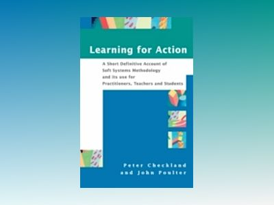 Learning For Action: A Short Definitive Account of Soft Systems Methodology av Peter Checkland