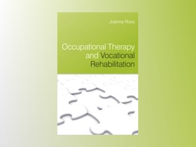 Occupational Therapy and Vocational Rehabilitation av Joanne Ross