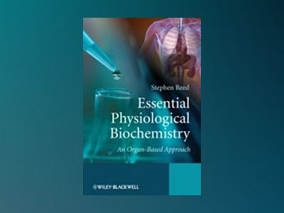 Essential Physiological Biochemistry: An Organ-Based Approach av StephenReed