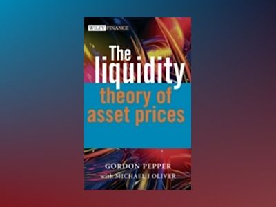 The Liquidity Theory of Asset Prices av Gordon Pepper