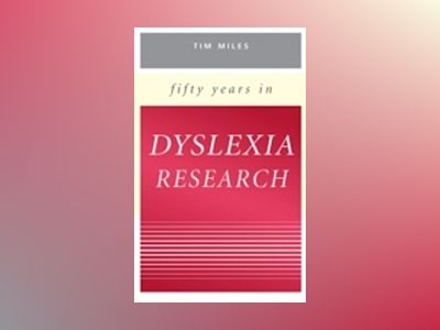 Fifty Years in Dyslexia Research av Tim Miles