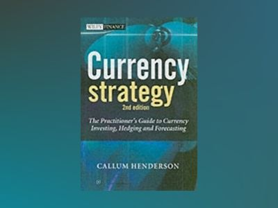 Currency Strategy: The Practitioner's Guide to Currency Investing, Hedging av Callum Henderson