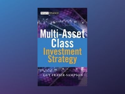 Multi Asset Class Investment Strategy av Guy Fraser-Sampson