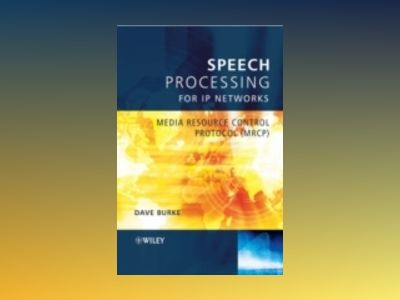 Speech Processing for IP Networks: Media Resource Control Protocol (MRCP) av David Burke