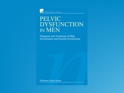 Pelvic Dysfunction in Men: Diagnosis and Treatment of Male Incontinence and av Grace Dorey
