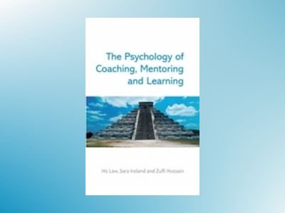 The Psychology of Coaching, Mentoring and Learning av Ho Law