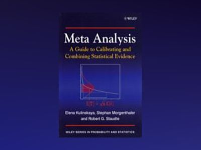 Meta Analysis: A Guide to Calibrating and Combining Statistical Evidence av Elena Kulinskaya
