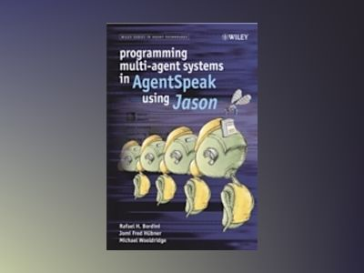 Programming Multi-Agent Systems in AgentSpeak using Jason av Rafael H. Bordini