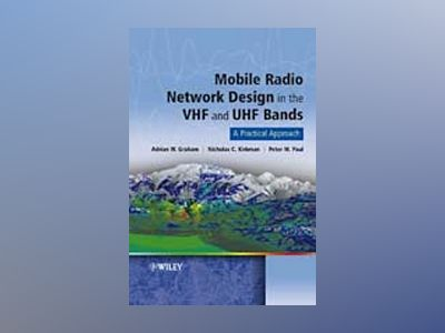 Mobile Radio Network Design in the VHF and UHF Bands: A Practical Approach av Adrian William Graham
