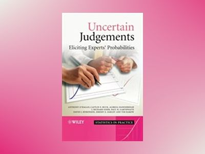 Uncertain Judgements: Eliciting Expert Probabilities av Anthony O'Hagan