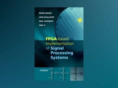 FPGA-based Implementation of Signal Processing Systems av Roger Woods