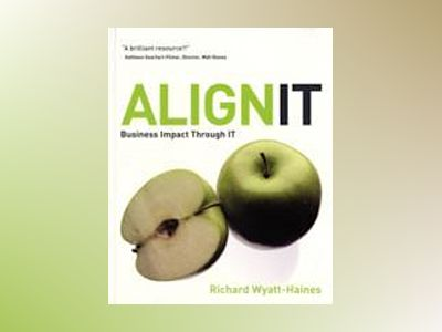 Align IT: Business Impact Through IT av Richard Wyatt-Haines