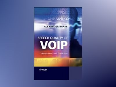 Speech Quality of VoIP: Assessment and Prediction av Alexander Raake