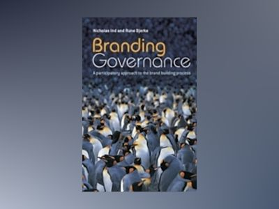 Branding Governance: A Participatory Approach to the Brand Building Process av Nicholas Ind