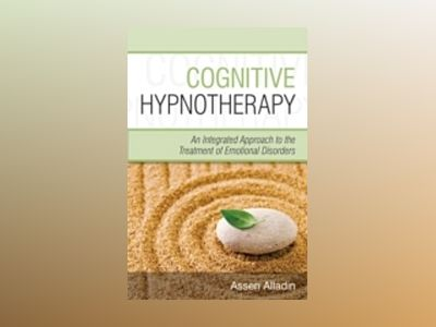 Cognitive Hypnotherapy: An Integrated Approach to the Treatment of Emotiona av Assen Alladin