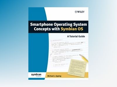 Smartphone Operating System Concepts with Symbian OS: A Tutorial Guide av Michael J. Jipping