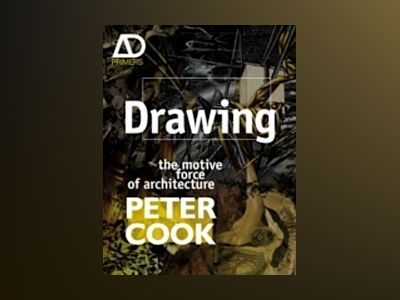 Drawing: the motive force of architecture av Peter Cook