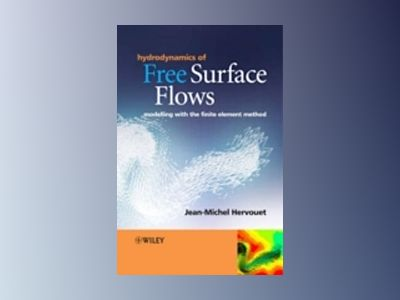 Hydrodynamics of Free Surface Flows: Modelling with the finite element meth av Jean-Michel Hervouet