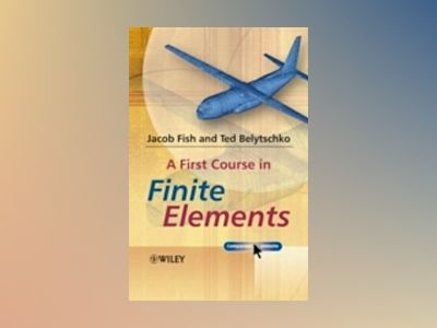 A First Course in Finite Elements av Jacob Fish