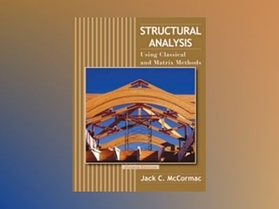Structural Analysis: Using Classical and Matrix Methods, 4th Edition av Jack C. McCormac