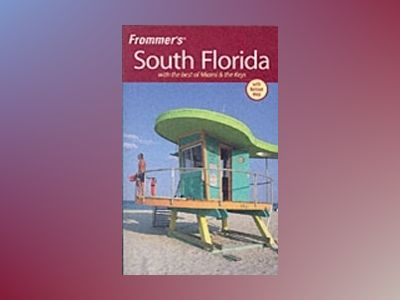 Frommer's South Florida: With the best of Miami & the Keys, 5th Edition av Lesley Abravanel