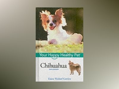 Chihuahua: Your Happy Healthy PetTM, 2nd Edition av Elaine Waldorf Gewirtz