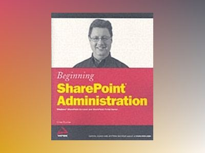 Beginning SharePoint Administration: Windows SharePoint Services and ShareP av Göran Husman