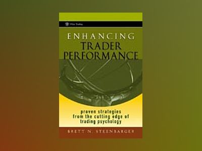 Enhancing Trader Performance: Proven Strategies From the Cutting Edge of Tr av Brett N Steenbarger