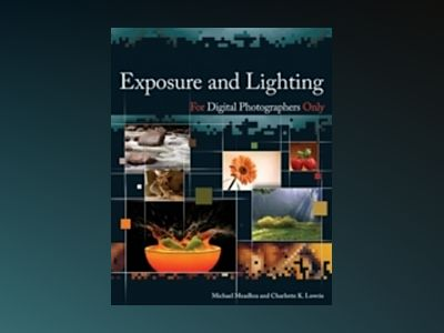 Exposure and Lighting for Digital Photographers Only av Michael Meadhra